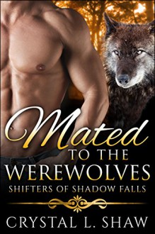 Mated to the Werewolves (Shifters of Shadow Falls Book 5) - Crystal L. Shaw