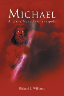 Michael: And the Manacle of the gods - Richard J. Williams