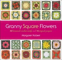 Granny Square Flowers: 50 Botanical Crochet Motifs and 15 Original Projects - Margaret Hubert