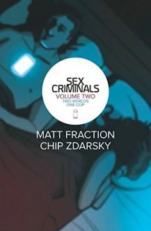 Sex Criminals Volume 2: Two Worlds, One Cop - Chip Zdarsky, Matt Fraction