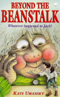 Beyond the Beanstalk : Whatever Happened to Jack? - Kaye Umansky