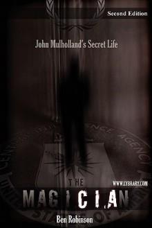 The Magician: John Mulholland's Secret Life - Ben Robinson