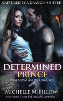 Determined Prince: A Dragon Lords Story (Captured by a Dragon-Shifter) - Michelle M. Pillow