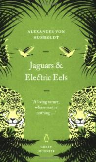 Jaguars and Electric Eels (Great Journeys) - Alexander von Humboldt