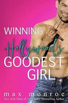 Winning Hollywood's Goodest Girl: A Surprise Pregnancy Romantic Comedy - Max Monroe