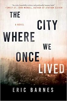 The City Where We Once Lived: A Novel - Eric Barnes