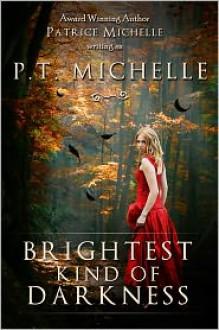 Brightest Kind of Darkness, YA Paranormal Romance (Book #1) - P.T. Michelle, Patrice Michelle