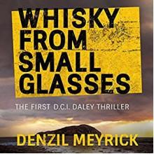 Whisky from Small Glasses: A D.C.I. Daley Thriller, Book 1 - Denzil Meyrick, David Monteath, Audible Studios