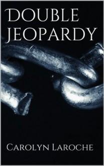 Double Jeopardy - Carolyn LaRoche