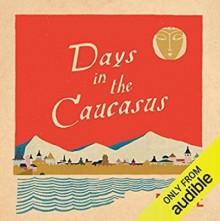 Days in the Caucasus - Banine,Anoushka Rava