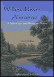 Willow River Almanac: A Father Copes with Divorce and Nature - John J. Koblas