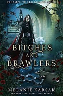 Bitches and Brawlers: A Steampunk Fairy Tale (Steampunk Red Riding Hood Book 4) - Melanie Karsak