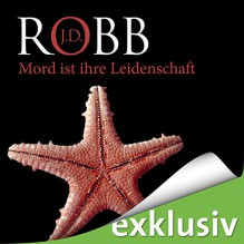 Mord ist ihre Leidenschaft (Eve Dallas 06) - Audible GmbH, J.D. Robb, Tanja Geke