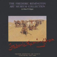 Frederic Remington Art Museum Collection - Brian W. Dippie
