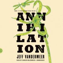 Annihilation: Southern Reach Trilogy, Book 1 - Jeff VanderMeer, Carolyn McCormick