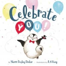 Celebrate You! - Sherri Duskey Rinker,A.N. Kang