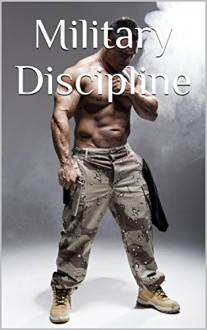 Military Discipline: Gay Military Men Erotica Soldiers Marines Airmen Squaddies Muscle Uniform Macho Alpha Males (The Complete Zeta Squad Book 1) - Martin Bellevue, Forrest Manacre, Phillip J. Handelson