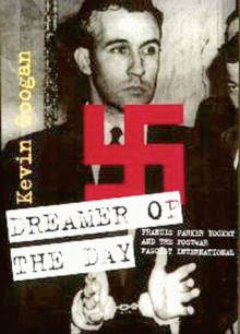 Dreamer of the Day: Francis Parker Yockey & the Postwar Fascist International - Kevin Coogan, Nicholas Goodrick-Clarke