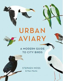 Urban Aviary: A Modern Guide to City Birds - Stephen Moss
