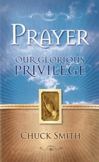Prayer Our Glorious Privilege - Chuck Smith