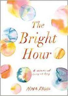 The Bright Hour - Nina Riggs Jones