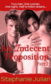 An Indecent Proposition Part I - Stephanie Julian