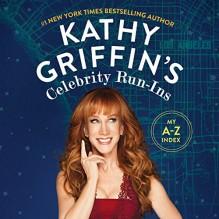 Kathy Griffin's Celebrity Run-Ins: My A-Z Index - Kathy Griffin, Kathy Griffin, Macmillan Audio