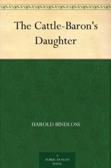 The Cattle-Baron's Daughter - Harold Bindloss