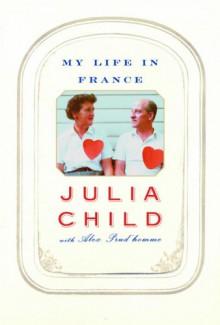 My Life in France - Julia Child,Alex Prud'Homme