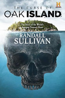The Curse of Oak Island: The Story of the World's Longest Treasure Hunt - Randall Sullivan