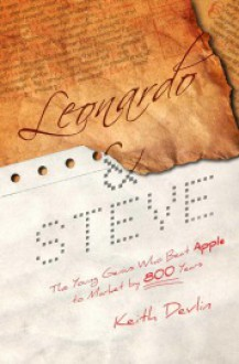Leonardo and Steve: The Young Genius Who Beat Apple to Market by 800 Years - Keith J. Devlin