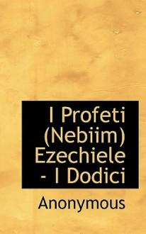 I Profeti (Nebiim) Ezechiele - I Dodici - Anonymous