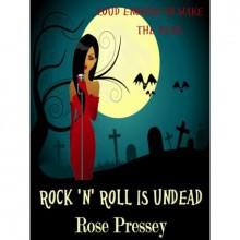 Rock 'n' Roll is Undead - Rose Pressey