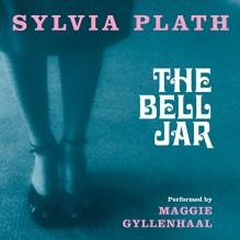 The Bell Jar - Sylvia Plath,Maggie Gyllenhaal,HarperAudio