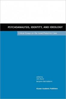 Psychoanalysis, Identity, and Ideology: Critical Essays on the Israel/Palestine Case - John Bunzl, Benjamin Beit-Hallahmi