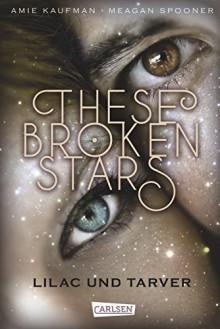 These Broken Stars. Lilac und Tarver - Stefanie Frida Lemke,Amie Kaufman,Meagan Spooner
