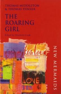 The Roaring Girl - Thomas Dekker, Thomas Middleton, Elizabeth Cook