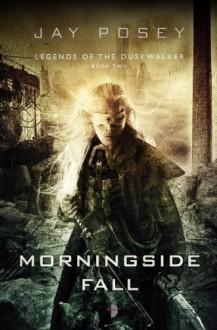 Morningside Fall: Legends of the Duskwalker by Posey, Jay (2014) Paperback - Jay Posey