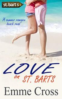 LOVE ON ST. BARTS a summer romance beach read (St. Barts Romance Books Series Book 1) - EMME CROSS