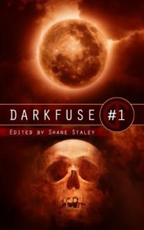 DarkFuse #1 - Shane Staley