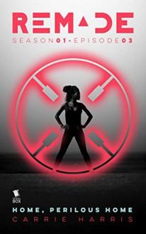 Home, Perilous Home (ReMade Book 3) - Carrie Harris, Gwenda Bond, Matthew Cody, Kiersten White, E. C. Myers, Andrea Phillips