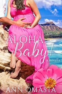 Aloha, Baby! ~ a prequel novella (The Escape Series Book 0) - Ann Omasta