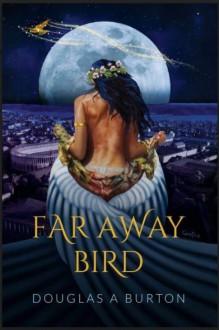 Far Away Bird - Douglas A Burton