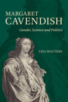 Margaret Cavendish: Gender, Science and Politics - Lisa M. Walters