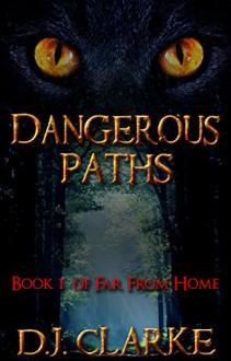 Dangerous Paths: Book 1 of Far From Home - D.J. Clarke