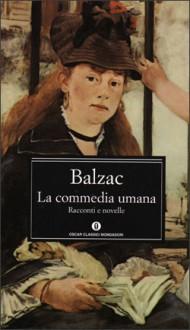 La commedia umana - Paola Decina Lombardi, Honoré de Balzac, Maria Ortiz, Renato Mucci, Giuseppe Pallavicini Caffarelli