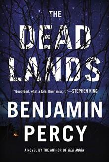 The Dead Lands: A Novel - Benjamin Percy