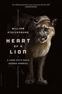 Heart of a Lion: A Lone Cat's Walk Across America - William Stolzenburg