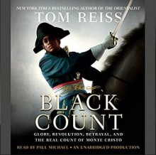 The Black Count: Glory, Revolution, Betrayal, and the Real Count of Monte Cristo - Tom Reiss, Paul Michael
