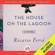 The House on the Lagoon - Rosario Ferré, Silvia Sierra